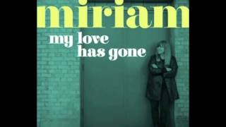 "Miriam - ""My Love Has Gone"""
