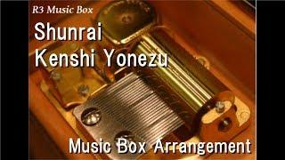 Shunrai Kenshi Yonezu Music Box