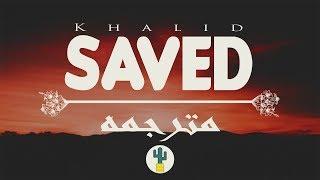 Khalid - Saved (Official lyrics Video) مترجمة للعربية ترجمه
