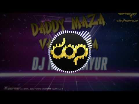 DADDY MAAZA VARAD KARA DJ MAYUR AND NK 2017 MIX