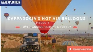 Overlanding Europe and Turkey. EP 4. Cappadocia's Hot Air Balloons!