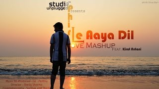 Phir Le Aaya Dil (Love Mashup) | Being Indian Music Ft. Kirat Antani - Jai - Parthiv