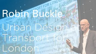 Robin Buckle: Urban Design at Transport for London