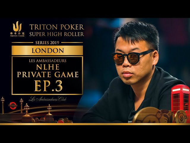 Les Ambassadeurs NLHE Private Game Episode 3 - Triton Poker London 2019