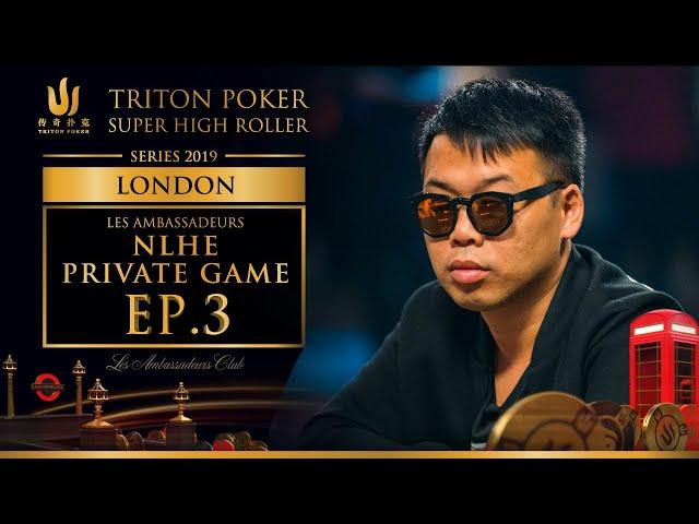 Les Ambassadeurs NLHE Private Game Episode 3 - Triton Poker London 2019