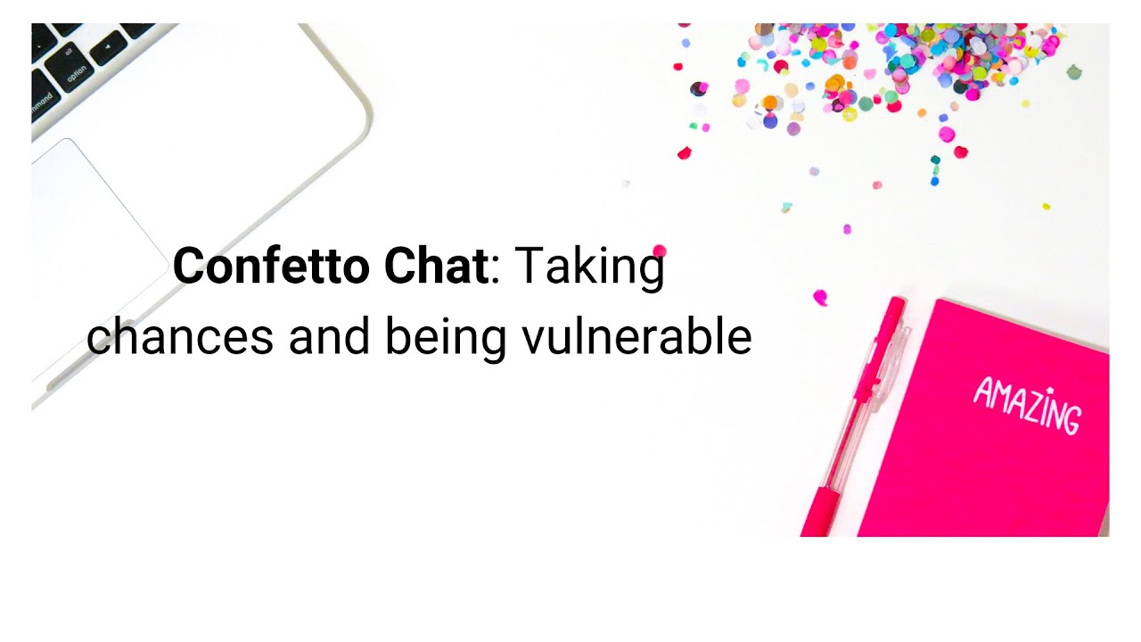 Confetto Chat: Being vulnerable and taking chances