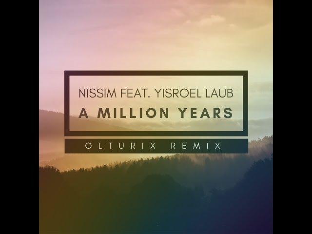 (Olturix Remix) Nissim Black - A Million Years ft. Yisroel Laub