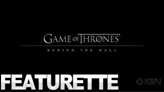 Game of Thrones - Behind the Wall Feature