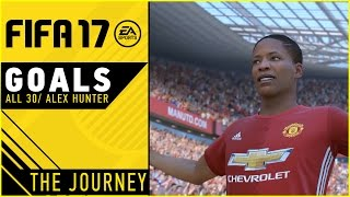 Alex Hunter 30 GOALS in The Journey/ Goals Compilation /FIFA 17 GAMEPLAY HD