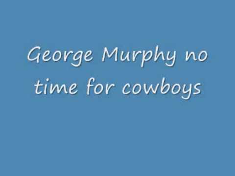 George Murphy - no time for cowboys