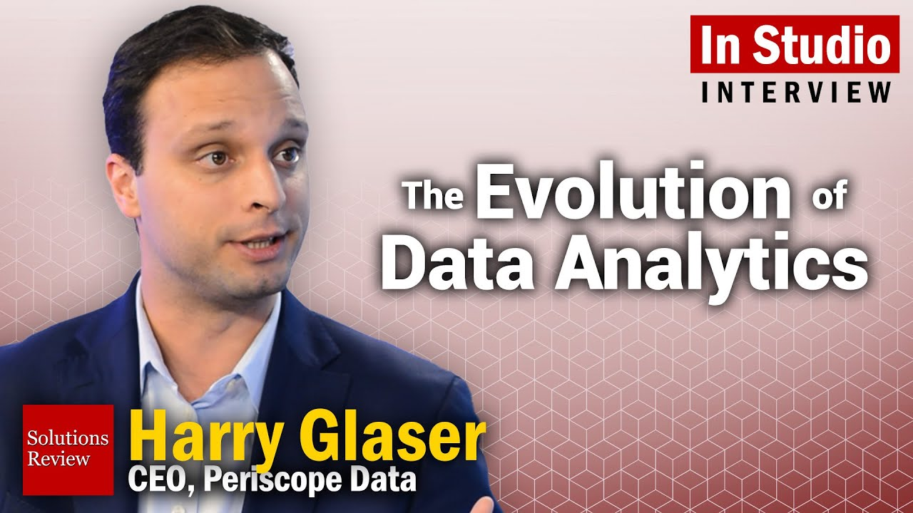Evolution Of Data Analytics - An Interview With Harry Glaser (Periscope  Data) | @SolutionsReview