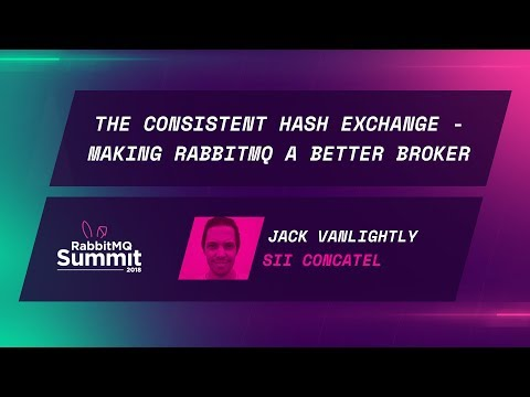 The Consistent Hash Exchange: Making RabbitMQ a better broker - Jack Vanlightly