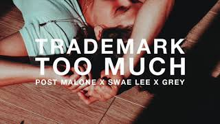 Trademark Too Much Post Malone x Swae Lee x Grey.mp3