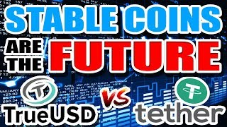 Stablecoins like TrueUSD TUSD or Tether USDT are the FUTURE of Cryptocurrency!