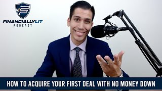 How to Acquire Your First Deal w/ No Money Down