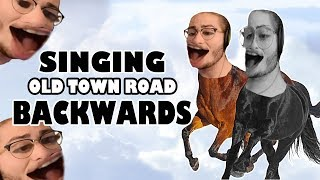 SINGING OLD TOWN ROAD IN REVERSE!
