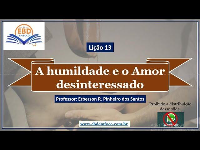 Lição 13 - A humildade e o Amor desinteressado