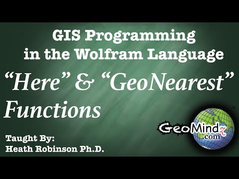 "The Wolfram Language for GIS Programming and Analysis (7/11) - ""Here"" and ""GeoNearest"" Functions"
