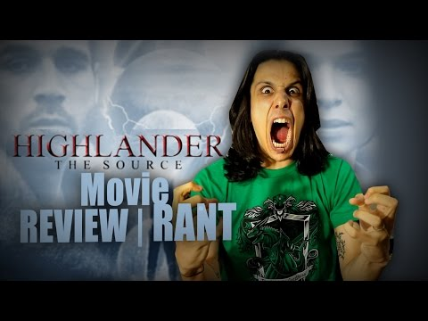 Highlander: The Source - Movie REVIEW/RANT