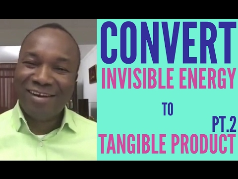 2016-09-15: HOW TO CONVERT INVISIBLE ENERGY TO TANGIBLE PRODUCTS (PART 1)