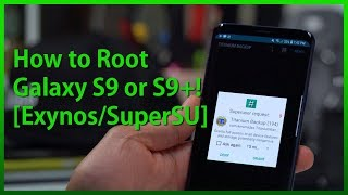 How to Root Galaxy S9 or S9 Plus! [Exynos/SuperSU/Magisk]