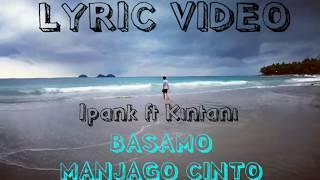 Download [LYRIC VIDEO]  Ipank ft Kintani - Basamo Manjago Cinto Lyric