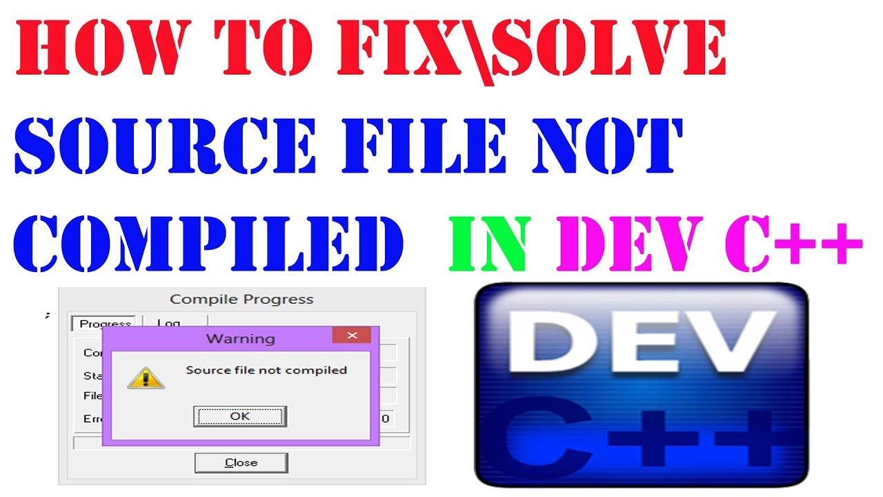 [SOLVED] | SOURCE FILE NOT COMPILED ERROR IN DEV C++ With English Sub Titles