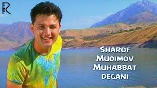 Шароф Мукимов - Мухаббат дегани