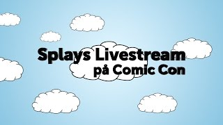 Splays livestream på Comic Con - Söndag | Splay Sverige