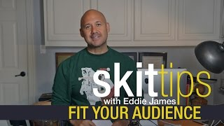 Skit Tip: Fit Your Audience