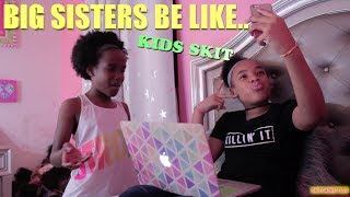 BIG SISTERS BE LIKEFUNNY KIDS SKIT