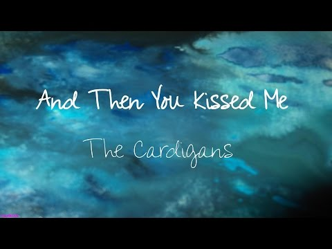 And Then You Kissed Me - The Cardigans - Lyrics Video