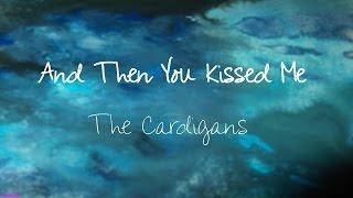 Скачать And Then You Kissed Me The Cardigans Lyrics Video