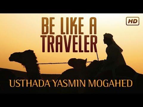 Be Like A Traveler ᴴᴰ ┇ Amazing Reminder ┇ by Ustadha Yasmin Mogahed ┇ TDR Production ┇