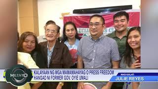 KALAYAAN NG MGA MAMAMAHAYAG O PRESS FREEDOM HANGAD NG FORMER GOVERNOR OYIE UMALI