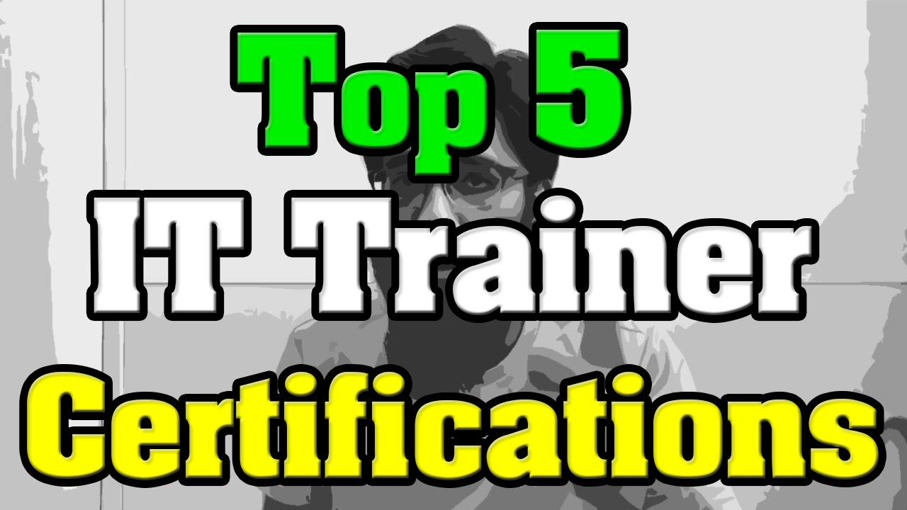 Top 5 it trainer certifications youtube top 5 it trainer certifications xflitez Choice Image