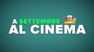 SETTEMBRE al CINEMA - i FILM da VEDERE!