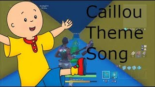 Caillou theme song fortnite creative version