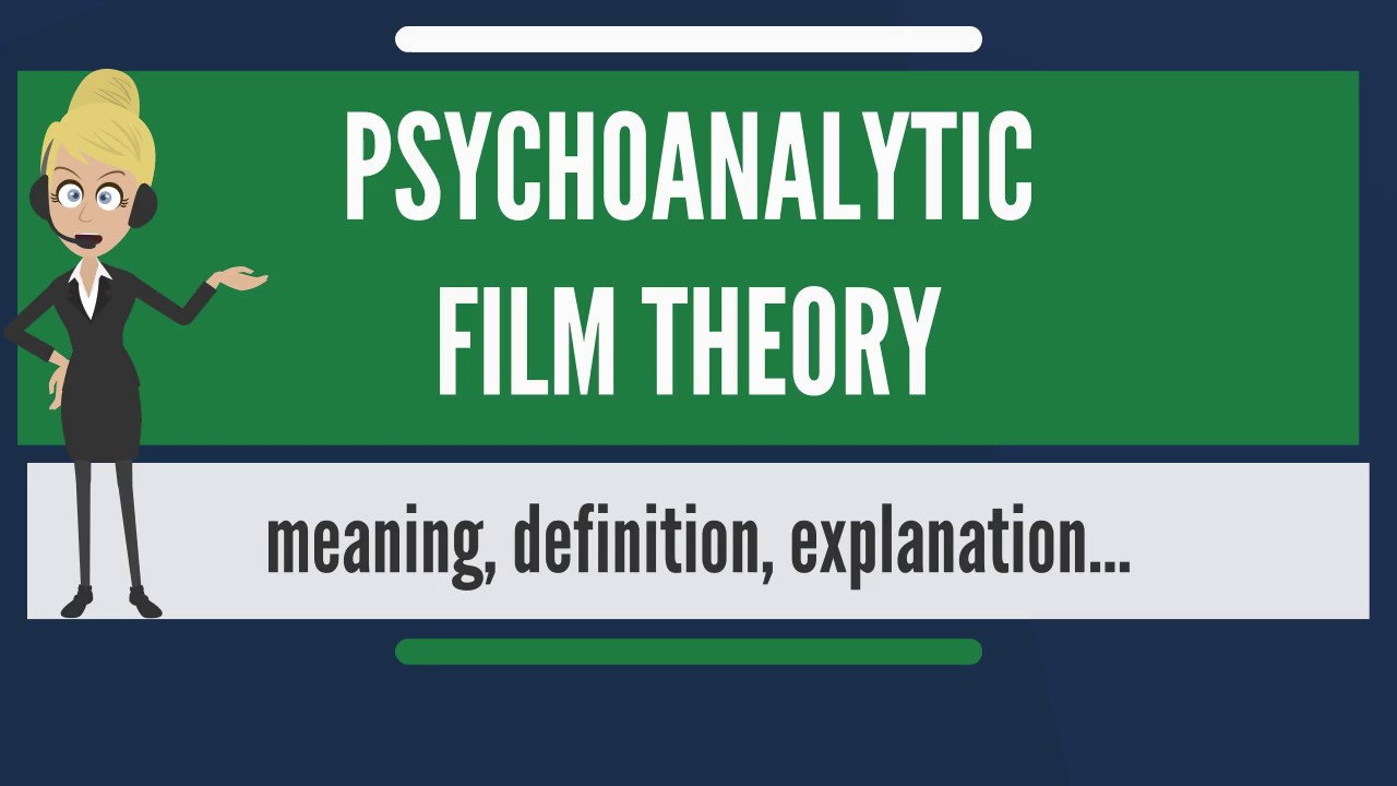 What Is Psychoanalytic Film Theory What Does Psychoanalytic Film Theory Mean Youtube