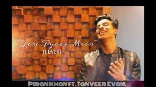 Tere Pyaar Mein | Cover | Piran khan ft. Tanveer Evan