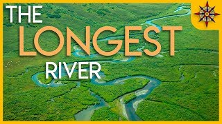 What's the Longest River on Earth?