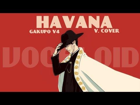 【神威がくぽKamui Gakupo V4】Havana (Camila Cabello)【VOCALOID Cover】