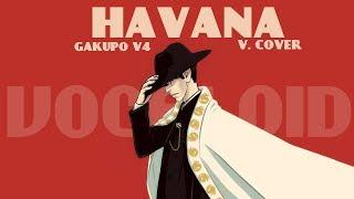 神威がくぽKamui Gakupo V4 Havana Camila Cabello VOCALOID Cover