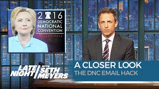 The DNC Email Hack: A Closer Look by : Late Night with Seth Meyers