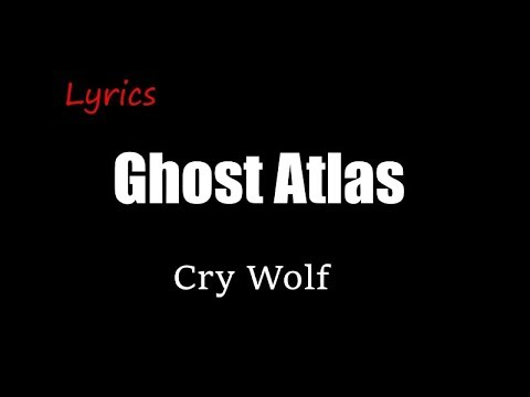 Ghost Atlas - Cry Wolf [Lyrics]