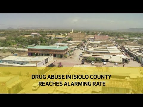 Drug abuse in Isiolo county reaches alarming rate