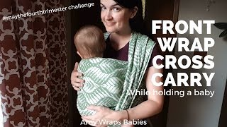 0f494d9b3ce Front Wrap Cross Carry - wrap while holding baby