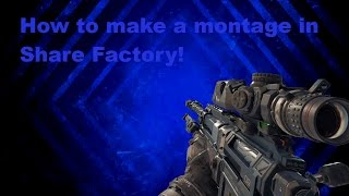 How to make a COD Montage in Share Factory!