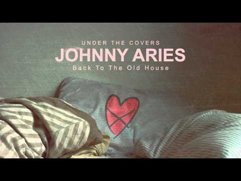 Johnny Aries  Back to the Old House