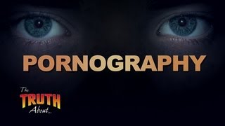 The Truth About... Pornography